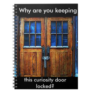 Why are you keeping this curiosity door notebook