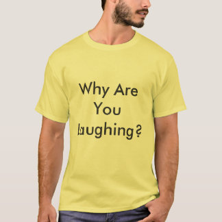 Why Are You Laughing Men's Basic T-shirt