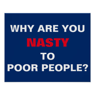 Why Are You Nasty to Poor People Protest Poster