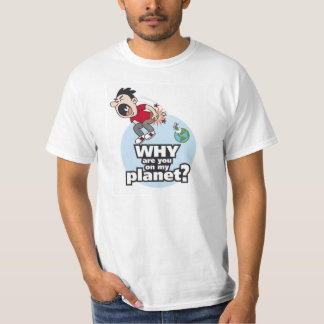 Why are you on my planet? T-Shirt