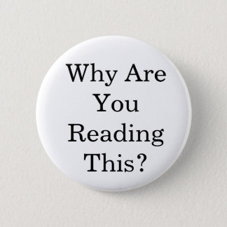 Why Are You Reading This? 2 Inch Round Button