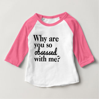 Why Are You So Obsessed With Me? Baby T-Shirt