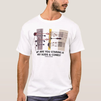 Why Are You Staring At My Rods & Cones? T-Shirt