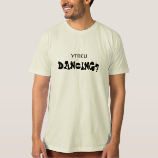 """""""Why Aren't You Dancing?"""" organic tee"""