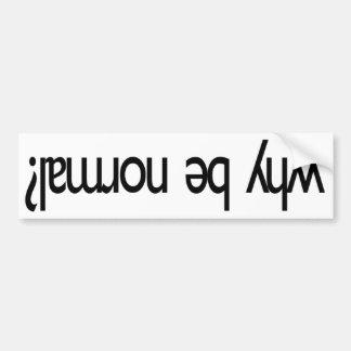 Why be normal? ¿lɐɯɹou ǝq ʎɥʍ bumper sticker