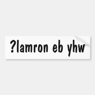 Why be normal? ¿lɐɯɹou ǝq ʎɥʍ ?lamron eb yhw bumper sticker