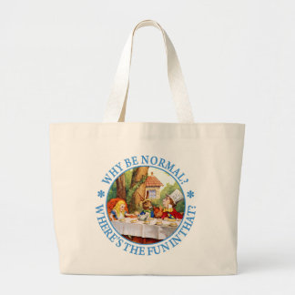 WHY BE NORMAL? WHERE'S THE FUN IN THAT? LARGE TOTE BAG