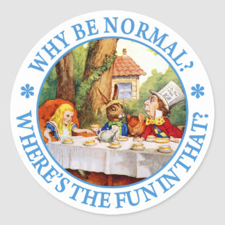 WHY BE NORMAL? WHERE'S THE FUN IN THAT? ROUND STICKER