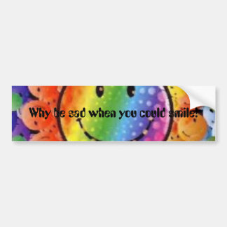 Why be sad when you could smile! bumper sticker