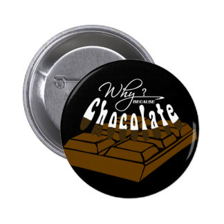 Why? because Chocolate! 2 Inch Round Button