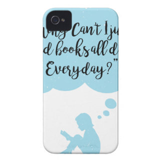 Why Can't I Just Read Books All Day Everyday Read iPhone 4 Cover