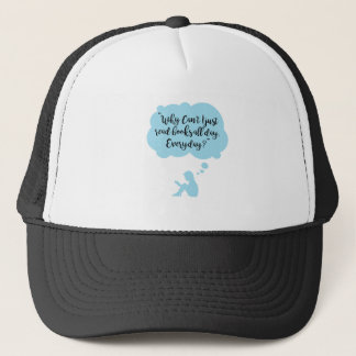 Why Can't I Just Read Books All Day Everyday Read Trucker Hat