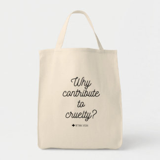 Why Contribute to Cruelty? Grocery Tote