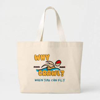 Why Crawl?  Butterfly! Large Tote Bag