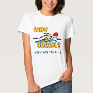 Why Crawl?  Butterfly! Tee Shirt