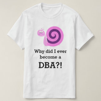 """Why did I ever become a DBA?!"" + Sad Snail T-Shirt"