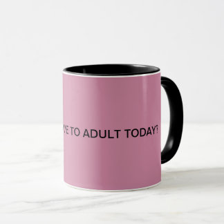 Why do I Have to Adult Today? Mug