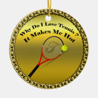 Why do I love tennis.It makes me hot(gold) Ceramic Ornament