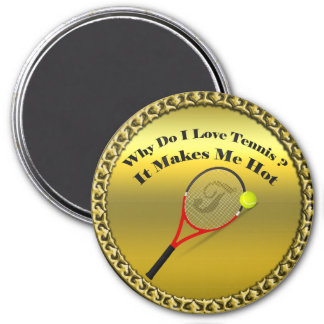 Why do I love tennis.It makes me hot(gold) Magnet