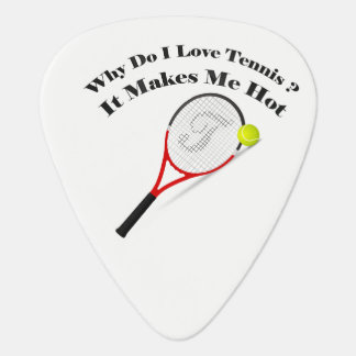 Why do I love tennis.It makes me hot Guitar Pick