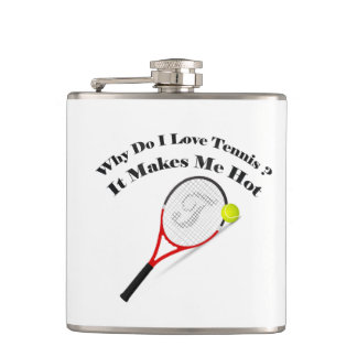 Why do I love tennis.It makes me hot Hip Flask