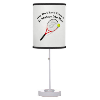 Why do I love tennis.It makes me hot Table Lamp