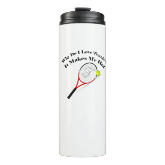 Why do I love tennis.It makes me hot Thermal Tumbler