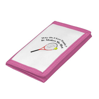 Why do I love tennis.It makes me hot Trifold Wallets