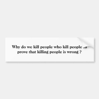 Why do we kill people who kill people to prove ... bumper sticker