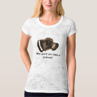 Why don't you take a picture? T-Shirt