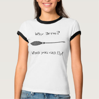 Why Drive? When you can fly! T-Shirt