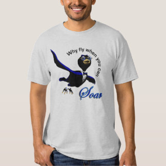 Why Fly When You Can Soar T-shirt