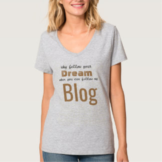 why follow your dream follow my blog funny t-shirt