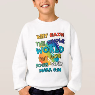 Why Gain The Whole World But Lose Your Soul Sweatshirt