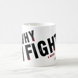 WHY I FIGHT by j.adams oaks Coffee Mug