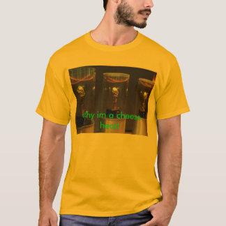 Why im a cheese head T-Shirt