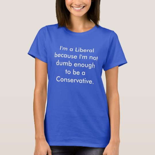 Why I'm a Liberal T-Shirt
