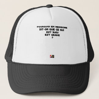 WHY IN MEDICINE HE SAYS THAT WHAT IS ACUTE TRUCKER HAT