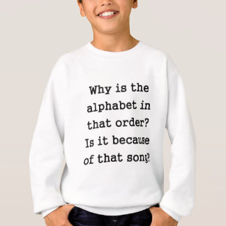 Why is the alphabet in that order? sweatshirt