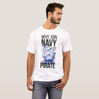 Why Join Navy If You Can Be a Pirate T-Shirt