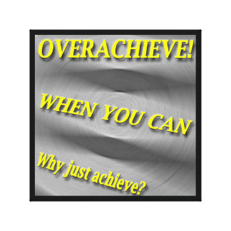Why Just Achieve? When You Can Overachieve! Blur Canvas Print