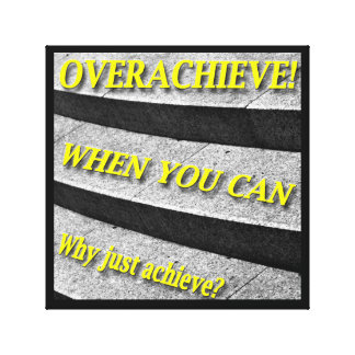 Why Just Achieve? When You Can Overachieve! Design Canvas Print