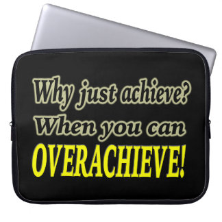 Why Just Achieve? When You Can Overachieve! Design Laptop Sleeve