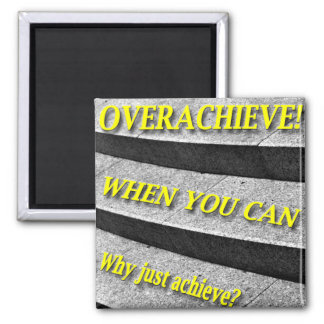 Why Just Achieve? When You Can Overachieve! Stairs Magnet