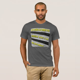 Why Just Achieve? When You Can Overachieve! Stairs T-Shirt