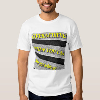 Why Just Achieve? When You Can Overachieve! Stairs Tshirts