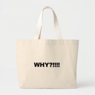 WHY?!!! LARGE TOTE BAG