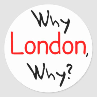 Why London, Why? Classic Round Sticker