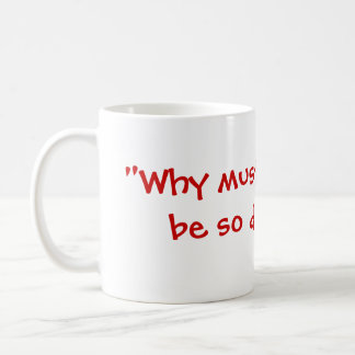 """Why must everything  be so difficult?"" Coffee Mug"