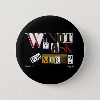 Why Not Ask For More? 2 Inch Round Button